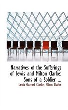 Narratives of the Sufferings of Lewis and Milton Clarke: Sons of a Soldier ...