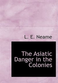 The Asiatic Danger in the Colonies (Large Print Edition) by L. E. Neame