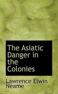 The Asiatic Danger in the Colonies by L. E. Neame