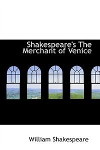 Shakespeare's The Merchant of Venice by William Shakespeare