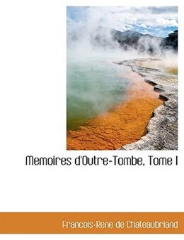 Book Memoires d'Outre-Tombe, Tome I by Francois-Rene De Chateaubriand