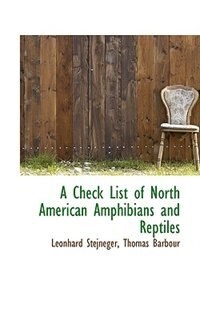 A Check List of North American Amphibians and Reptiles by Thomas Barbour Leonhard Stejneger