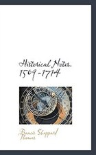 Historical Notes. 1509-1714