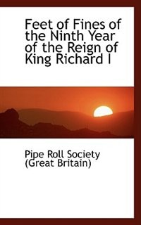 Feet of Fines of the Ninth Year of the Reign of King Richard I by Pipe Roll Society (Great Britain)