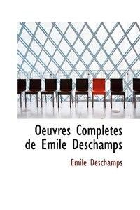 Oeuvres Completes de Émile Deschamps by Émile Deschamps