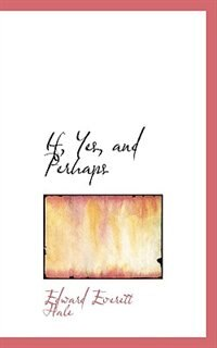If, Yes, and Perhaps by Edward Everett Hale