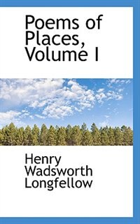 Poems of Places, Volume I by Henry Wadsworth Longfellow