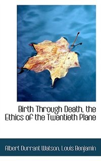 Birth Through Death, the Ethics of the Twentieth Plane