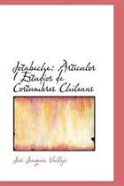Jotabeche: Artsiculos I Estudios de Costumbres Chilenas