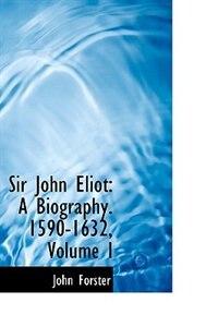 Sir John Eliot: A Biography. 1590-1632, Volume I
