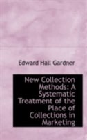 New Collection Methods: A Systematic Treatment of the Place of Collections in Marketing