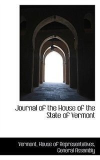 Book Journal of the House of the State of Vermont by Vermont