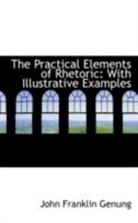 Book The Practical Elements of Rhetoric: With Illustrative Examples by John Franklin Genung