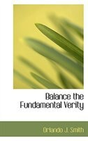 Balance the Fundamental Verity by Orlando Jay Smith