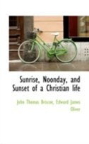 Sunrise, Noonday, and Sunset of a Christian life