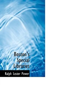 Boston's Special Libraries by Ralph Lester Power