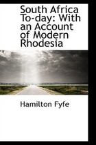 South Africa To-day: With an Account of Modern Rhodesia