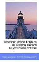 Chronicon Henrici Knighton, vel Cnitthon, Monachi Leycestrensis, Volume I