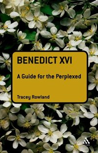 Benedict Xvi: A Guide for the Perplexed