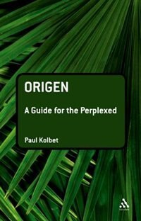 Origen: A Guide for the Perplexed: A Guide for the Perplexed