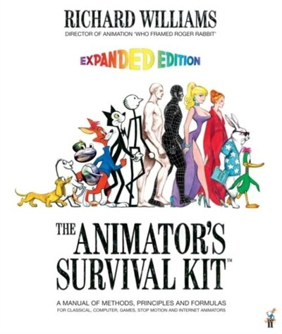 The Animator's Survival Kit: A Manual Of Methods, Principles And Formulas For Classical, Computer, Games, Stop Motion And Intern by Richard E. Williams