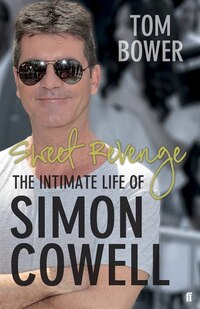 Sweet Revenge: The Difinitive Biography Of Simon Cowell