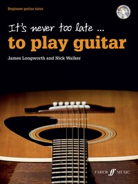It's Never Too Late . . . To Play Guitar: Beginner Guitar Tutor, Book And Cd