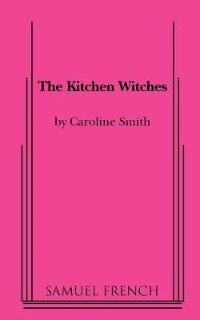 The Kitchen Witches by Caroline Smith