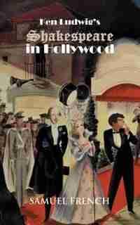 Ken Ludwig's Shakespeare In Hollywood by Ken Ludwig