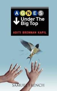 Agnes Under The Big Top by Aditi Brennan Kapil