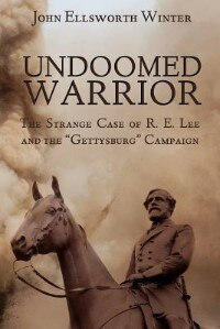 Undoomed Warrior: The Strange Case Of Robert Lee And The Gettysburg Campaign