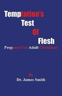 Temptation's Test Of Flesh: Tested As Christians by James Smith