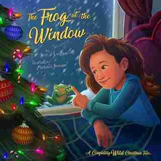 The Frog At The Window: A Completely Wild Christmas Tale by Scott Langteau
