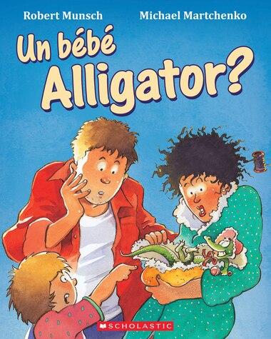 Un bébé Alligator? de Robert Munsch