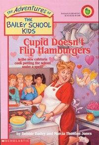 Adventures of the Bailey School Kids #12: Cupid Doesn't Flip Hamburgers