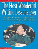 The Most Wonderful Writing Lessons Ever: Everything You Need to Know to