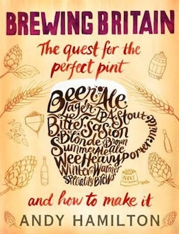 Book Brewing Britain: The Quest For The Perfect Pint And How To Make It by Andy Hamilton