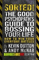 Sorted!: How To Get What You Want Out Of Life: The Good Psychopath 2