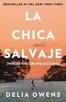 La Chica Salvaje: Spanish Edition Of Where The Crawdads Sing