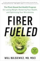 Fiber Fueled: The Plant-based Gut Health Program For Losing Weight, Restoring Your Health, And…