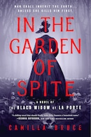 In The Garden Of Spite: A Novel Of The Black Widow Of La Porte