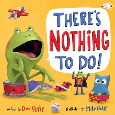There's Nothing To Do! by Dev Petty