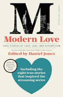 Modern Love, Revised And Updated (media Tie-in): True Stories Of Love, Loss, And Redemption by Daniel Jones