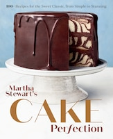 Martha Stewart's Cake Perfection: 100+ Recipes For The Sweet Classic, From Simple To Stunning: A…
