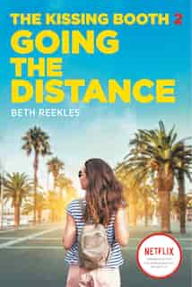 The Kissing Booth #2: Going The Distance by Beth Reekles