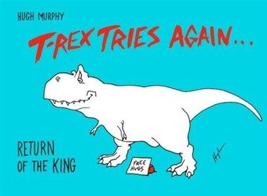 T-rex Tries Again: Return Of The King by Hugh Murphy