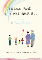Looking Back Life Was Beautiful: A Celebration Of Love From The Creators Of Drawings For My…