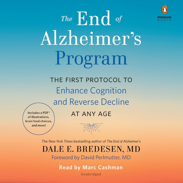 The End Of Alzheimer's Program: The First Protocol To Enhance Cognition And Reverse Decline At Any Age by Dale Bredesen