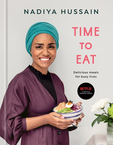 Time To Eat: Delicious Meals For Busy Lives: A Cookbook by Nadiya Hussain