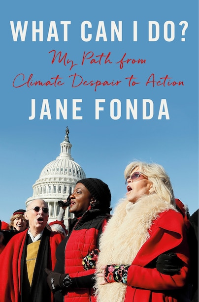 What Can I Do?: My Path From Climate Despair To Action by Jane Fonda